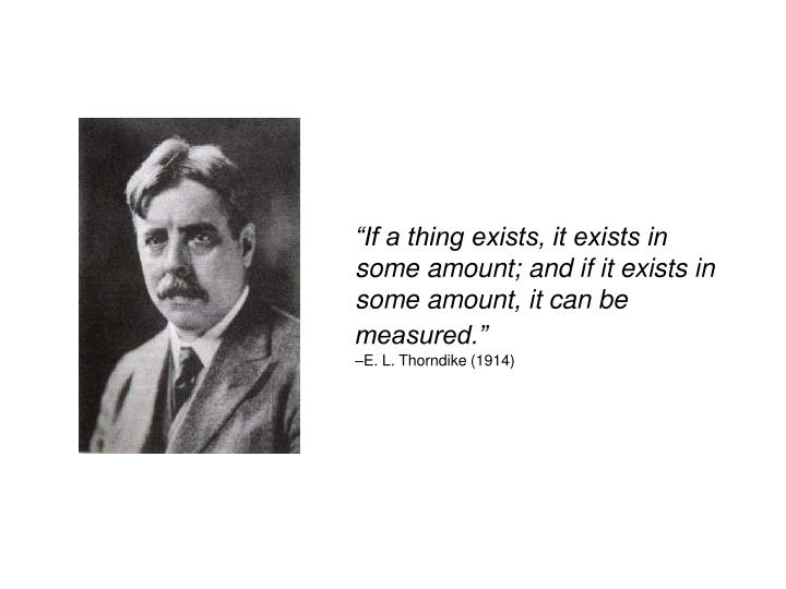 """If a thing exists, it exists in some amount; and if it exists in some amount, it can be measured."""