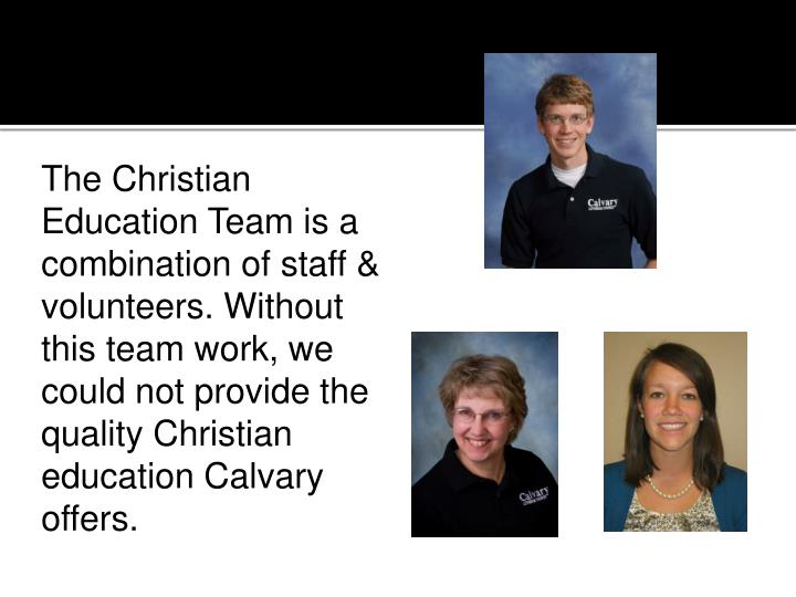 The Christian Education Team is a combination of staff & volunteers. Without this team work, we could not provide the quality Christian education Calvary offers.