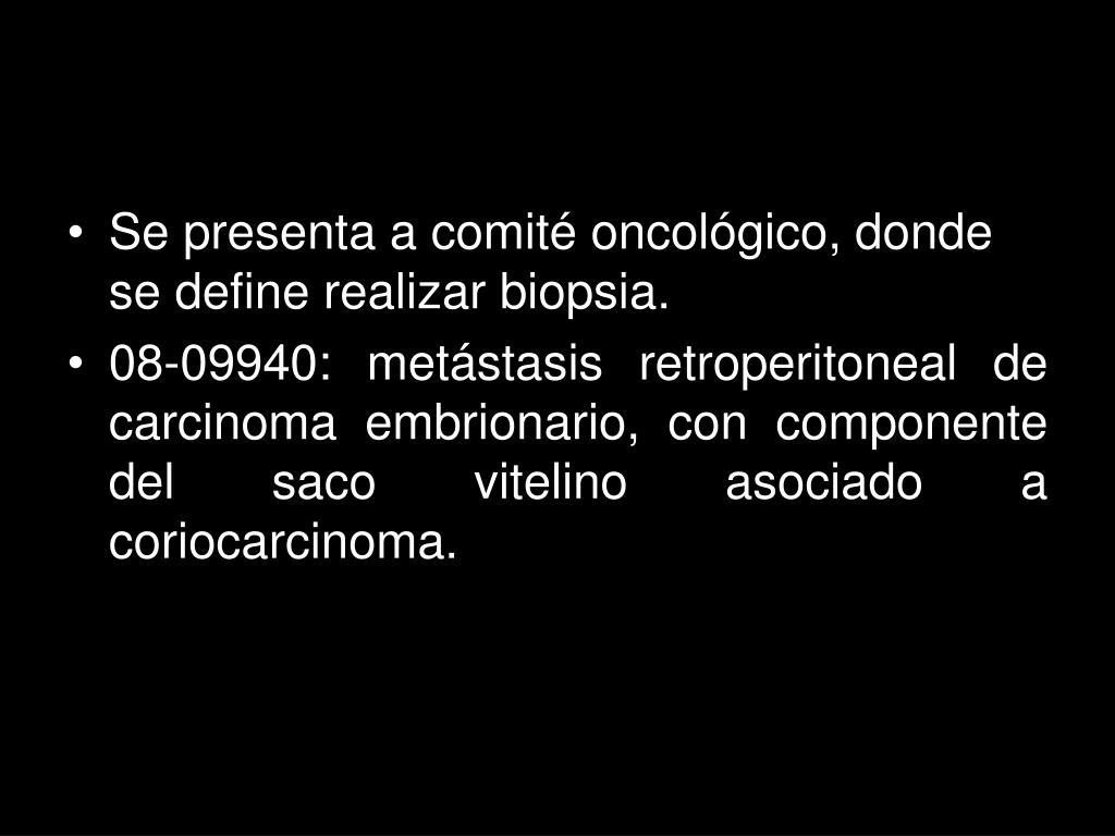 Se presenta a comité oncológico, donde se define realizar biopsia.