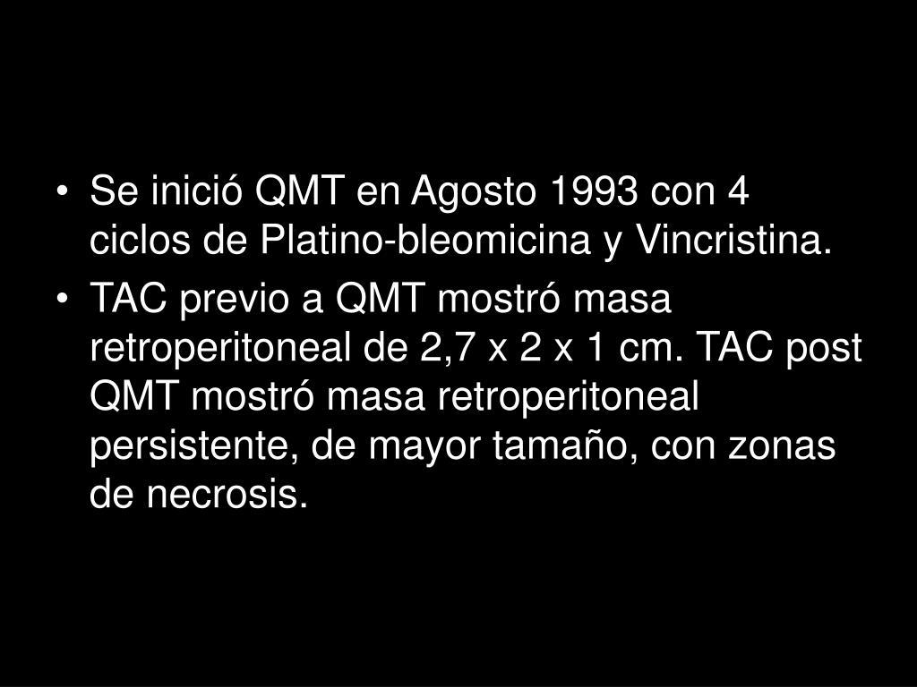 Se inició QMT en Agosto 1993 con 4 ciclos de Platino-bleomicina y Vincristina.