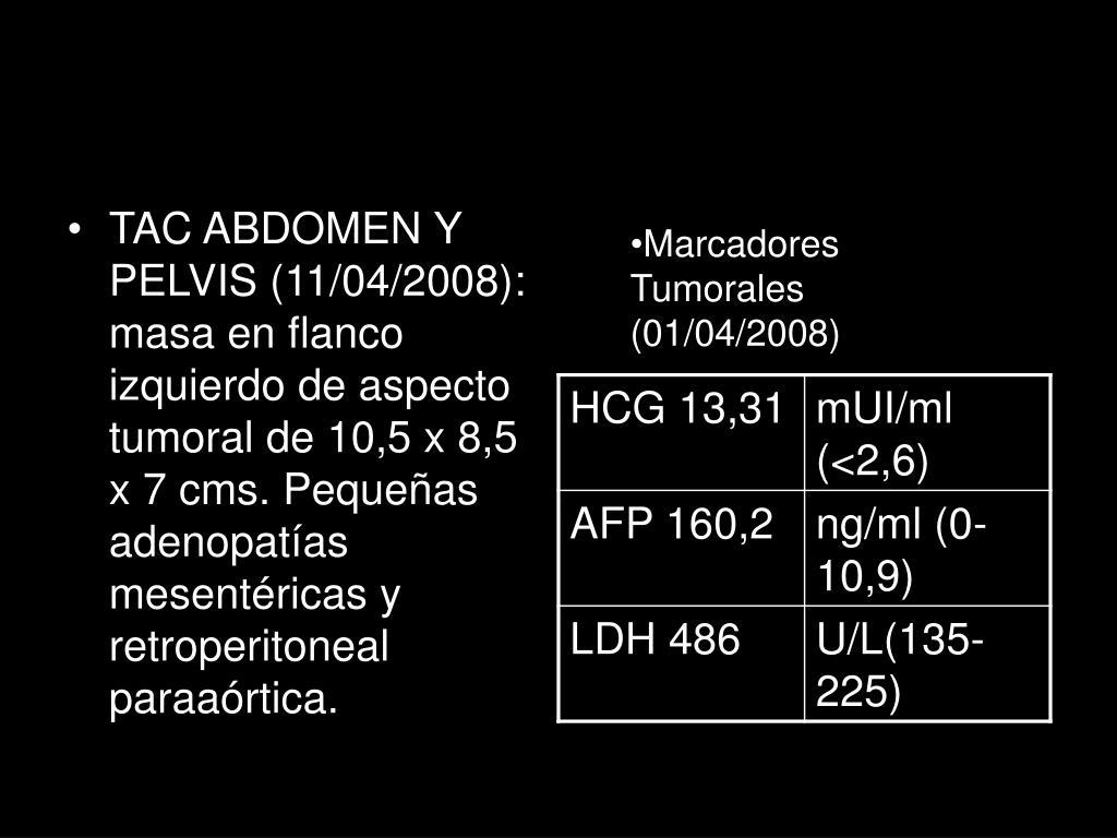 TAC ABDOMEN Y PELVIS (11/04/2008): masa en flanco izquierdo de aspecto tumoral de 10,5 x 8,5 x 7 cms. Pequeñas adenopatías mesentéricas y retroperitoneal paraaórtica.