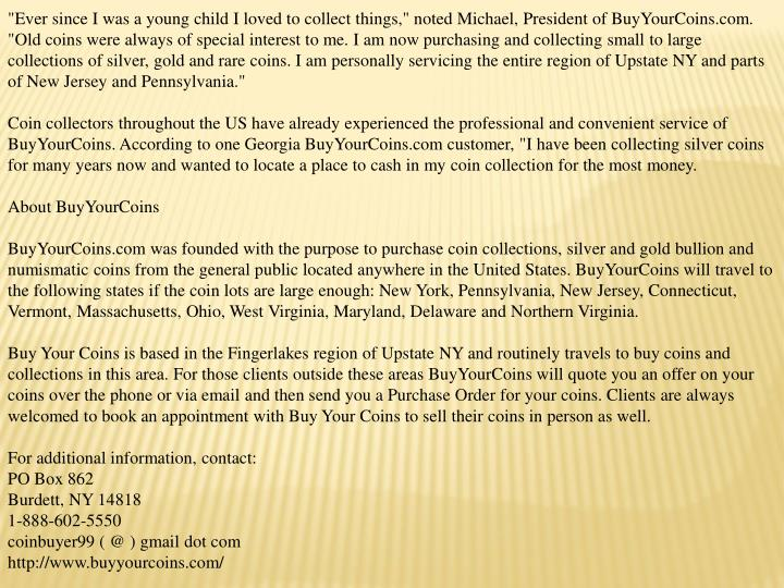 """Ever since I was a young child I loved to collect things,"" noted Michael, President of BuyYourCoins..."