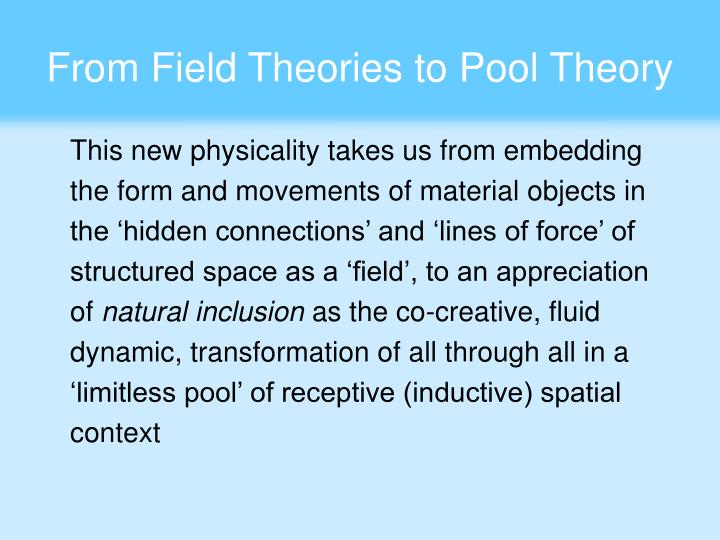 From Field Theories to Pool Theory