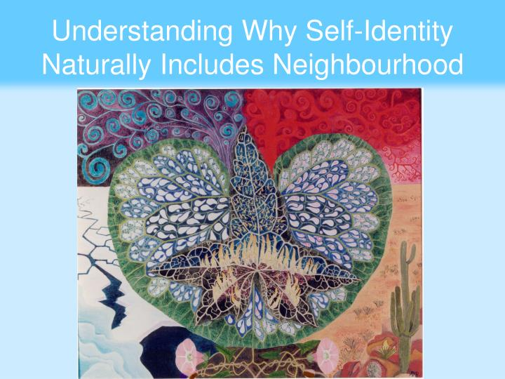Understanding Why Self-Identity Naturally Includes Neighbourhood