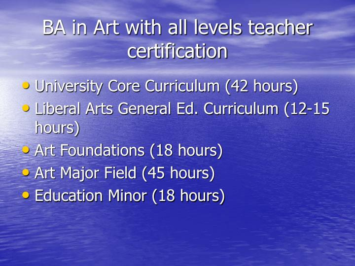 BA in Art with all levels teacher certification