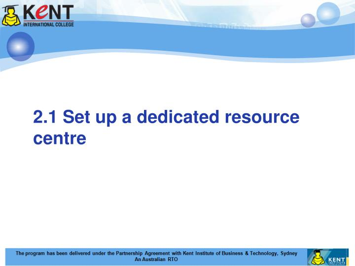 2.1 Set up a dedicated resource centre