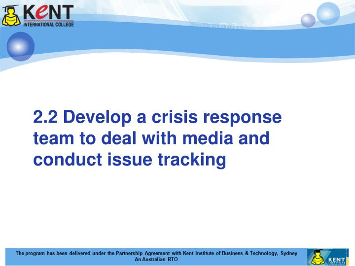 2.2 Develop a crisis response team to deal with media and conduct issue tracking