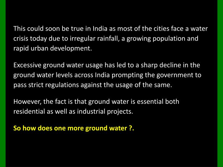 This could soon be true in India as most of the cities face a water crisis today due to irregular rainfall, a growing population and rapid urban development.