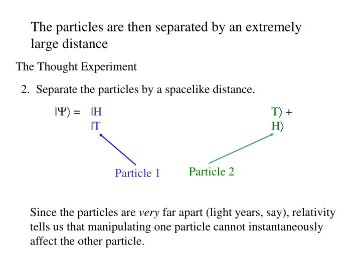 The particles are then separated by an extremely large distance