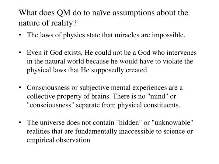 What does QM do to naïve assumptions about the nature of reality?