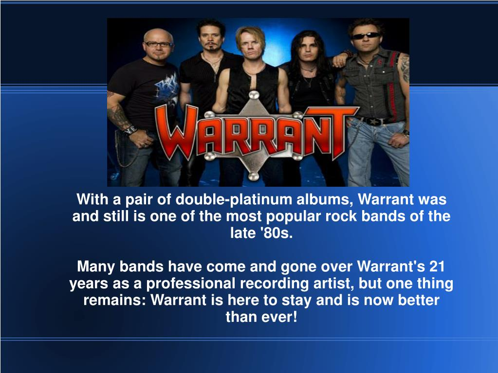 With a pair of double-platinum albums, Warrant was and still is one of the most popular rock bands of the late '80s.