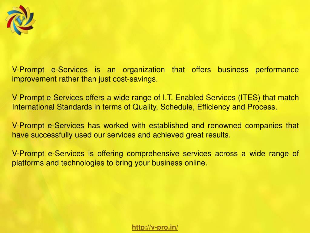 V-Prompt e-Services is an organization that offers business performance improvement rather than just cost-savings.
