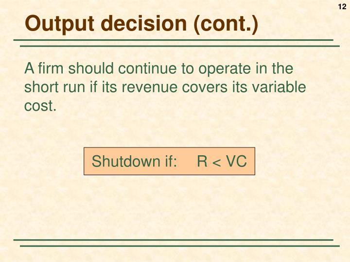 Output decision (cont.)