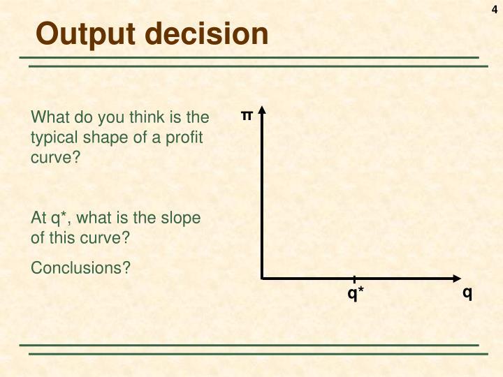 Output decision