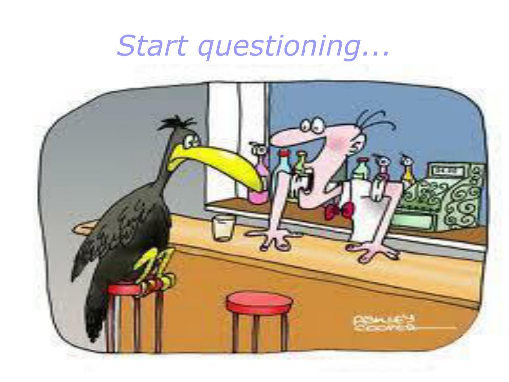 Start questioning...