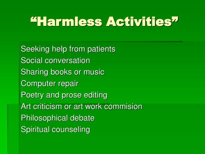 """Harmless Activities"""
