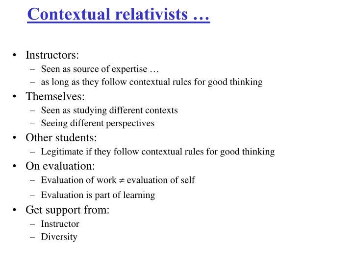 Contextual relativists …