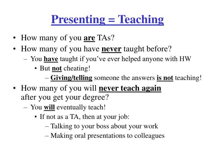 Presenting = Teaching