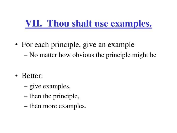 VII.  Thou shalt use examples.