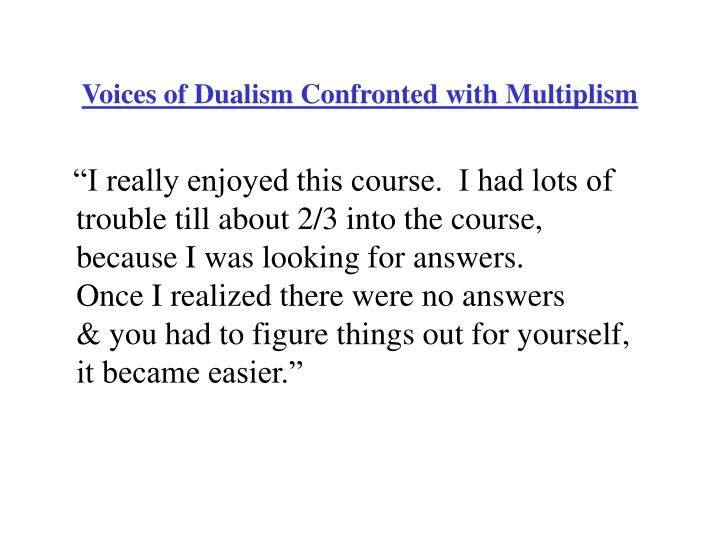 Voices of Dualism Confronted with Multiplism