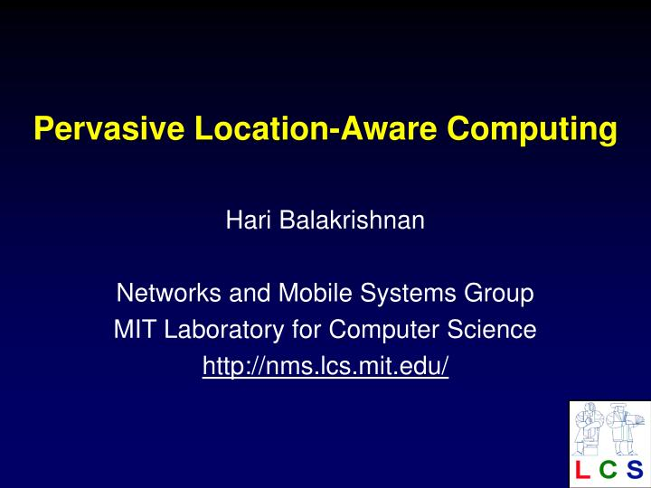 Pervasive location aware computing