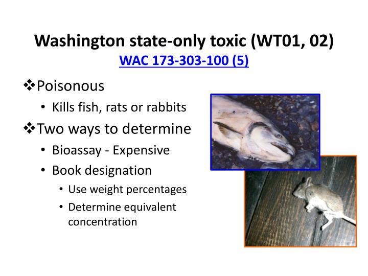 Washington state-only toxic (WT01, 02)