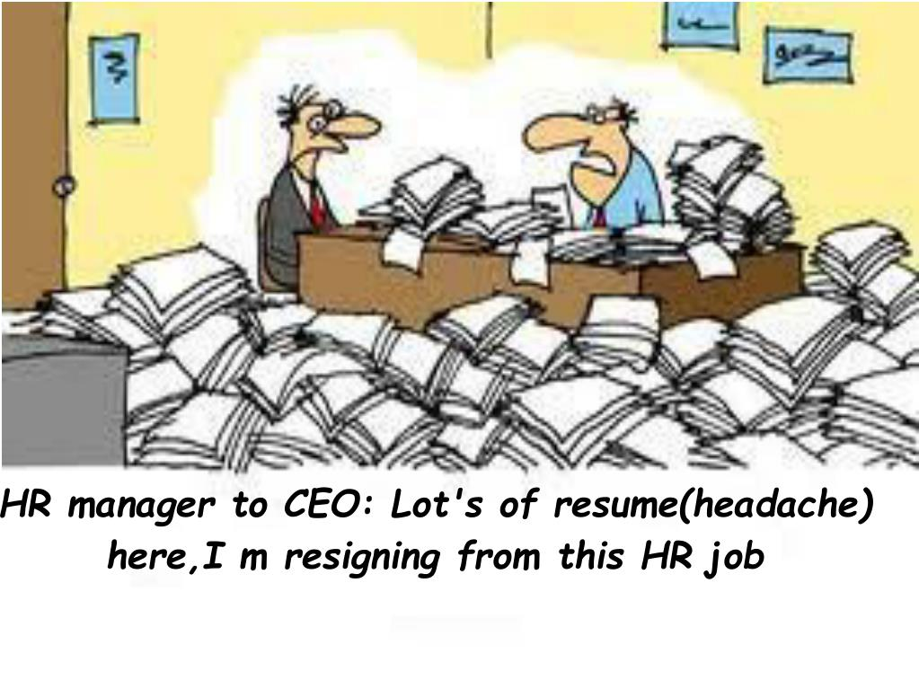 HR manager to CEO: Lot's of resume(headache) here,I m resigning from this HR job