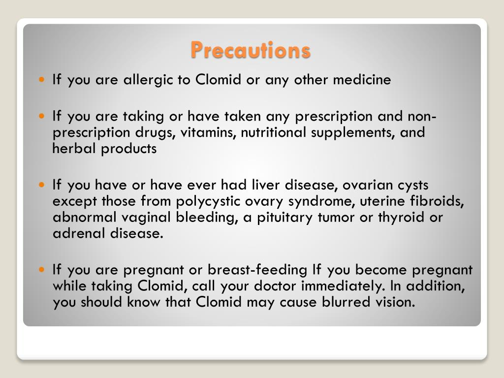 If you are allergic to Clomid or any other medicine