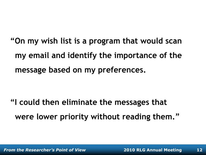 On my wish list is a program that would scan my email and identify the importance of the message based on my preferences.
