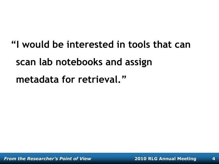 """""""I would be interested in tools that can scan lab notebooks and assign metadata for retrieval."""""""