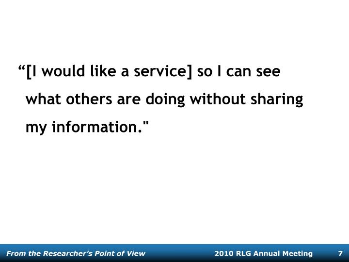 """""""[I would like a service] so I can see what others are doing without sharing my information."""""""