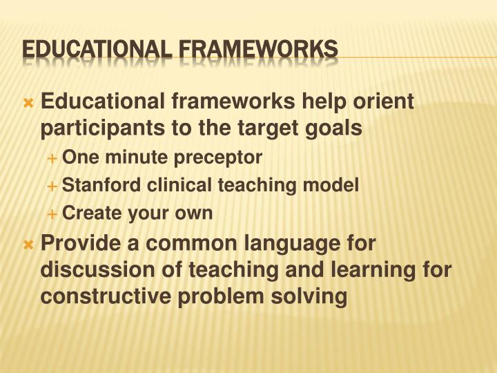 Educational frameworks help orient participants to the target goals