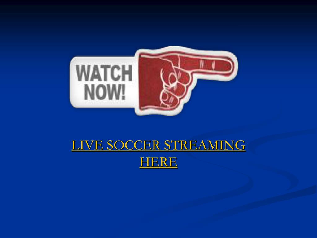 LIVE SOCCER STREAMING HERE