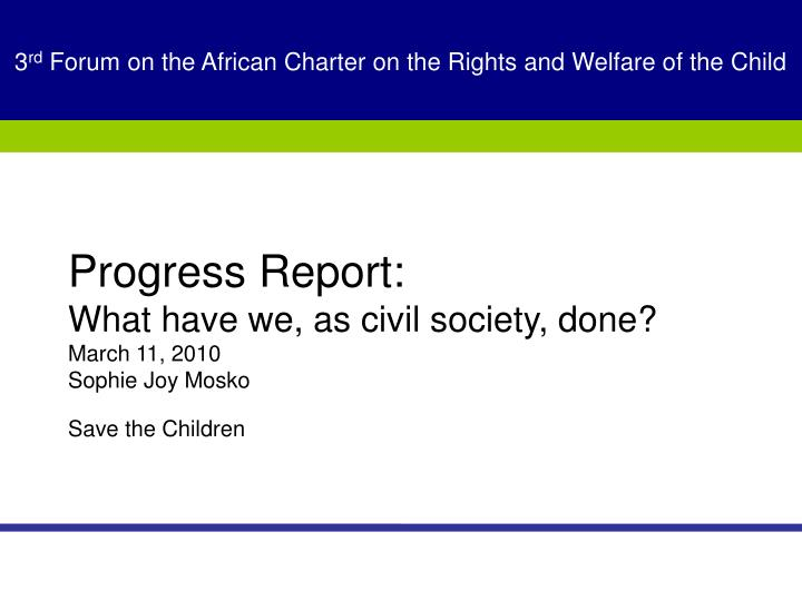 Progress report what have we as civil society done march 11 2010 sophie joy mosko save the children l.jpg