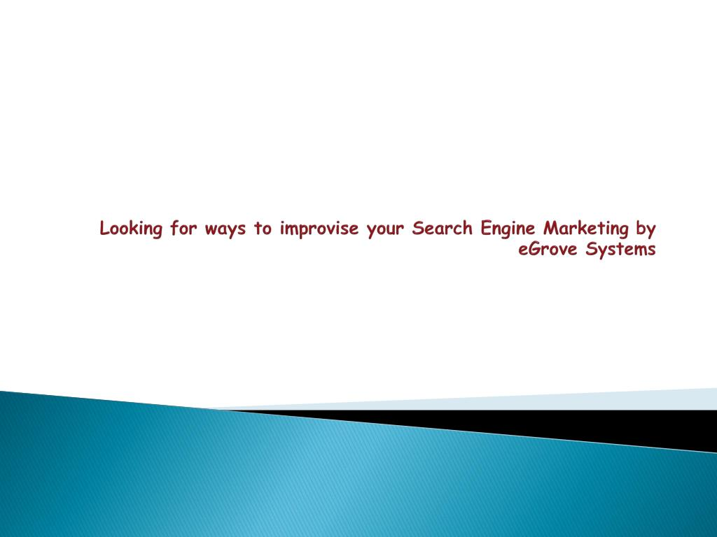 Looking for ways to improvise your Search Engine Marketing by eGrove Systems