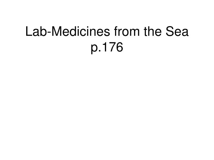 Lab-Medicines from the Sea p.176