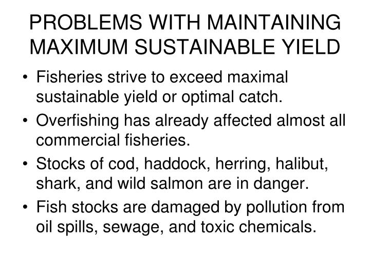 PROBLEMS WITH MAINTAINING MAXIMUM SUSTAINABLE YIELD
