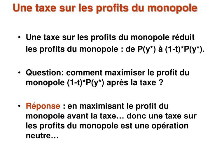 Une taxe sur les profits du monopole