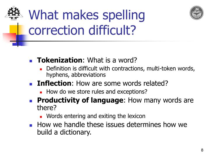 What makes spelling correction difficult?
