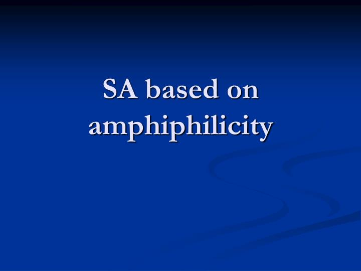 SA based on amphiphilicity