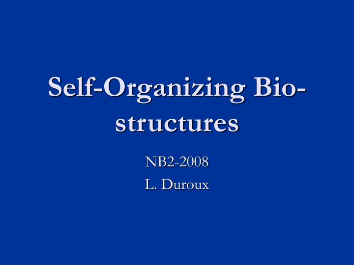 Self organizing bio structures