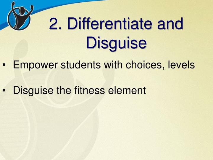 2. Differentiate and Disguise