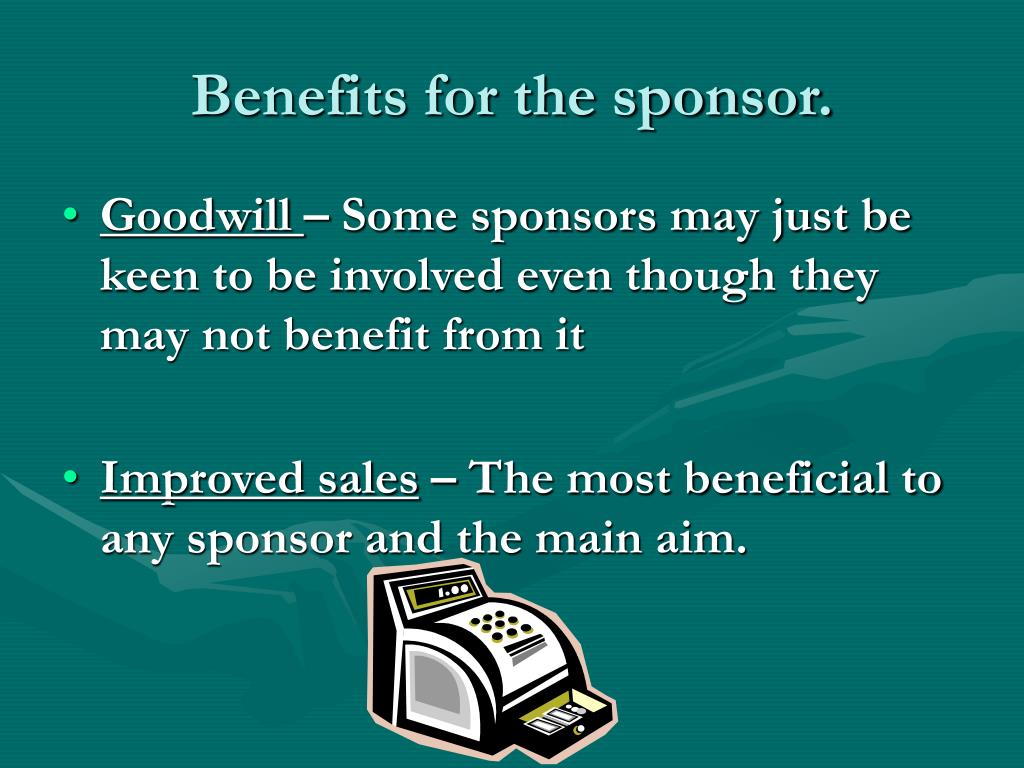 Benefits for the sponsor.