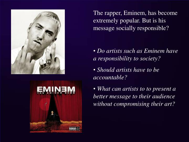 The rapper, Eminem, has become extremely popular. But is his message socially responsible?