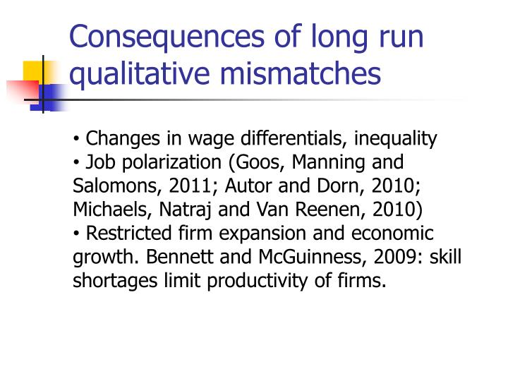Consequences of long run qualitative mismatches