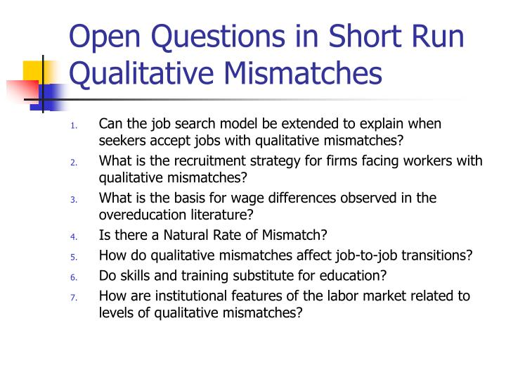 Open Questions in Short Run Qualitative Mismatches