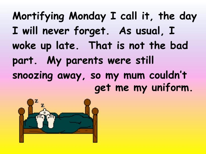 Mortifying Monday I