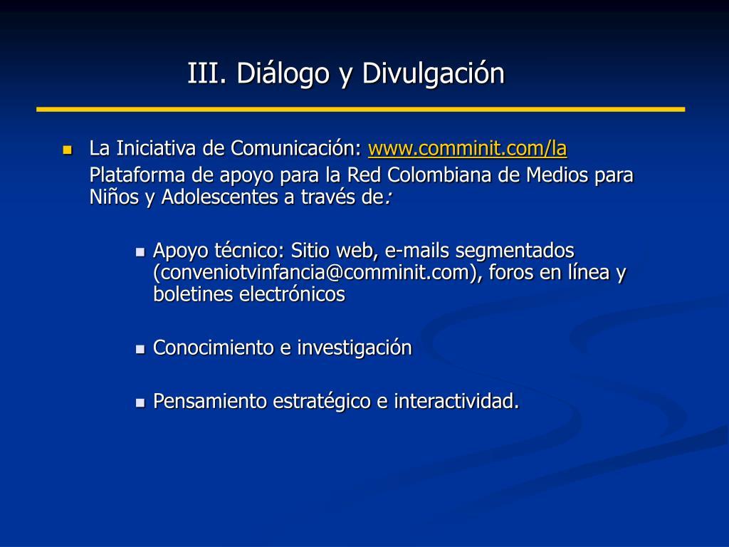 III. Diálogo y Divulgación
