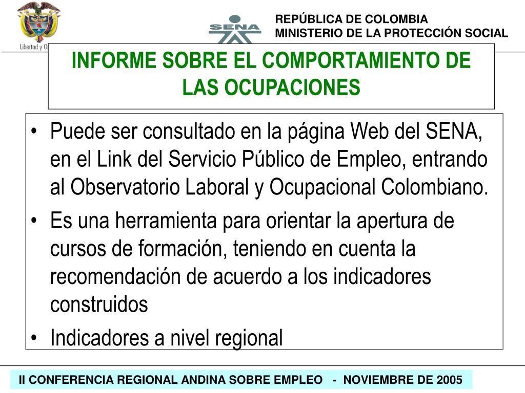 Puede ser consultado en la página Web del SENA, en el Link del Servicio Público de Empleo, entrando al Observatorio Laboral y Ocupacional Colombiano.