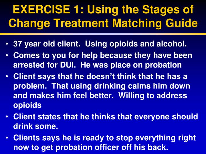 EXERCISE 1: Using the Stages of Change Treatment Matching Guide